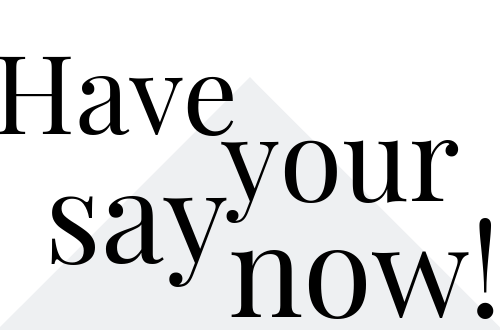 Have your say now!